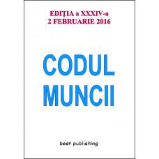 Codul muncii - ediţia a XXXIV-a - 2 februarie 2016