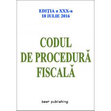 Codul de procedură fiscală - editia a XXX-a - 18 iulie 2016