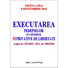 Executarea pedepselor și a măsurilor NEprivative de libertate - editia a III-a - 8 septembrie 2016