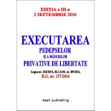 Executarea pedepselor și a măsurilor privative de libertate - editia a III-a - 2 septembrie 2016 .