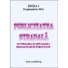 Publicitatea stradala - autorizarea si amplasarea mijloacelor de publicitate - editia I - 8 septembrie 2014