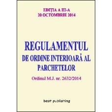 Regulamentul de ordine interioara al parchetelor - editia a III-a - 20 octombrie 2014